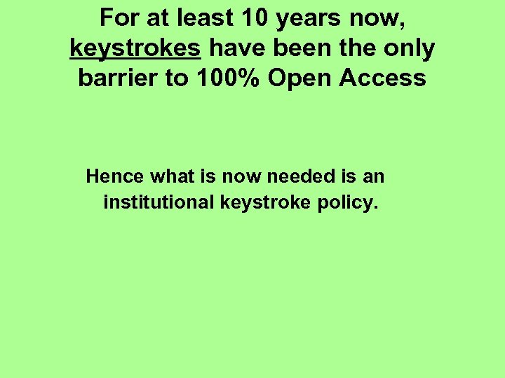 For at least 10 years now, keystrokes have been the only barrier to 100%