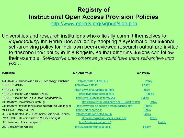 Registry of Institutional Open Access Provision Policies http: //www. eprints. org/signup/sign. php Universities and