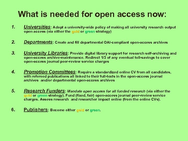 What is needed for open access now: 1. Universities: Adopt a university-wide policy of