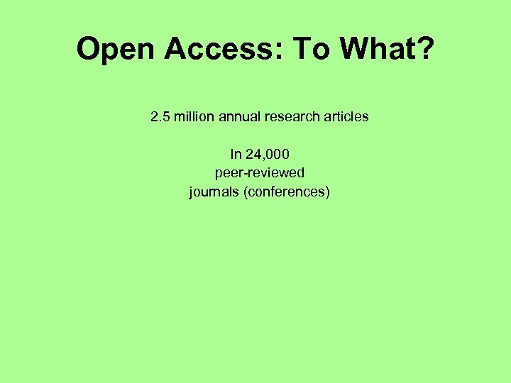 Open Access: To What? 2. 5 million annual research articles In 24, 000 peer-reviewed