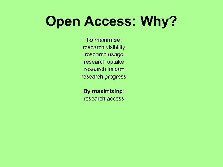 Open Access: Why? To maximise: research visibility research usage research uptake research impact research