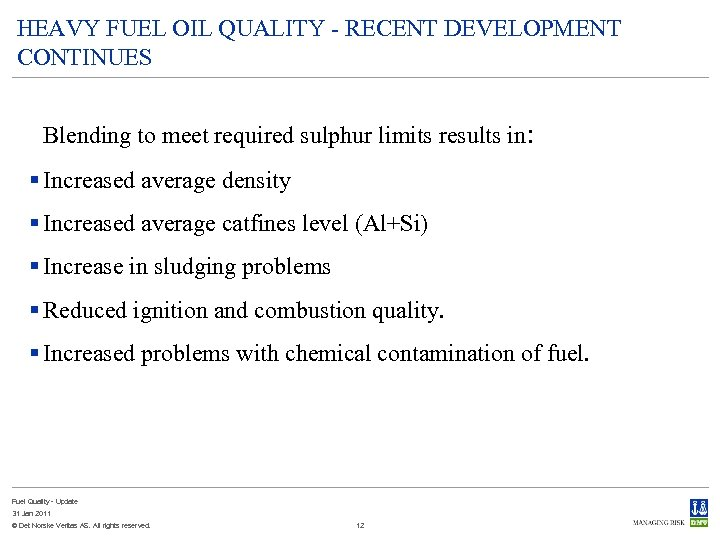 HEAVY FUEL OIL QUALITY - RECENT DEVELOPMENT CONTINUES Blending to meet required sulphur limits