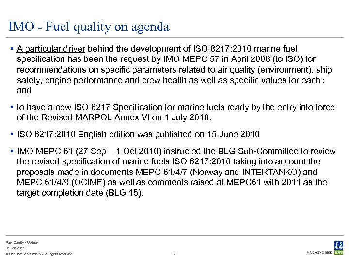 IMO - Fuel quality on agenda § A particular driver behind the development of