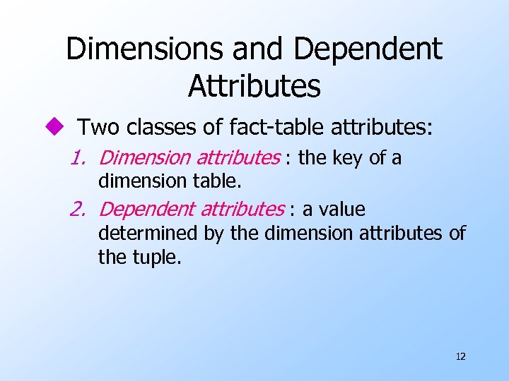 Dimensions and Dependent Attributes u Two classes of fact-table attributes: 1. Dimension attributes :