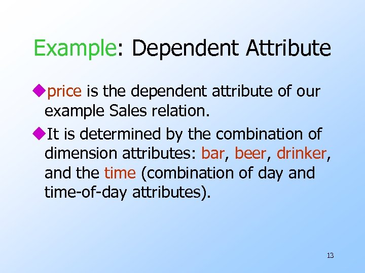 Example: Dependent Attribute uprice is the dependent attribute of our example Sales relation. u.