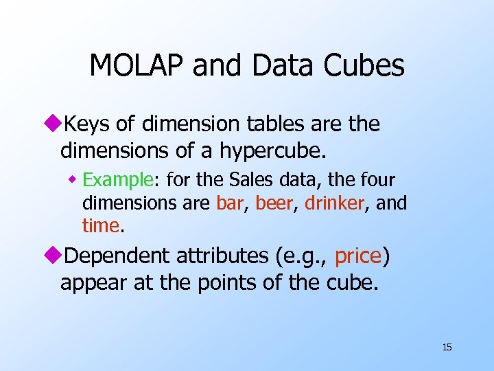 MOLAP and Data Cubes u. Keys of dimension tables are the dimensions of a