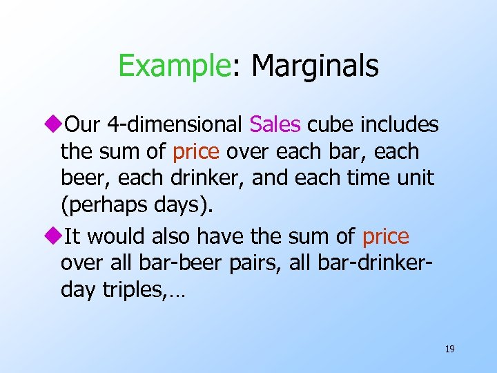 Example: Marginals u. Our 4 -dimensional Sales cube includes the sum of price over