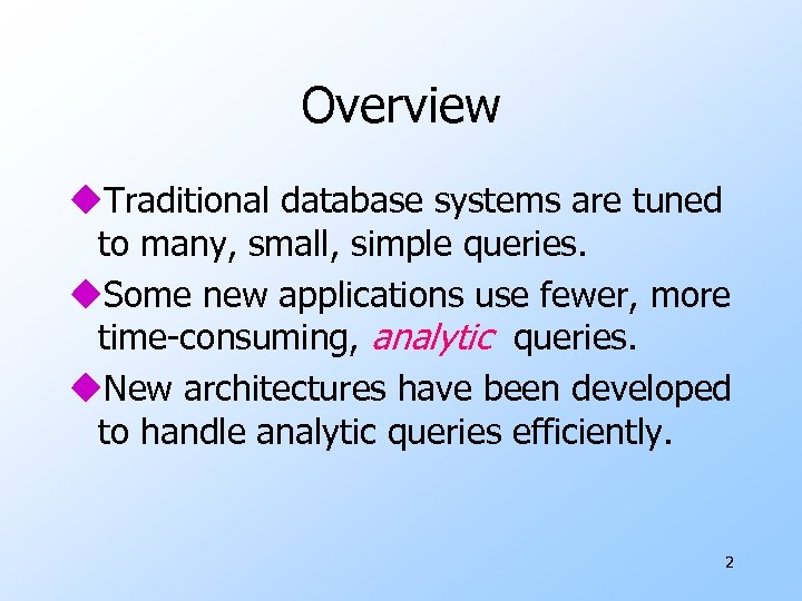 Overview u. Traditional database systems are tuned to many, small, simple queries. u. Some