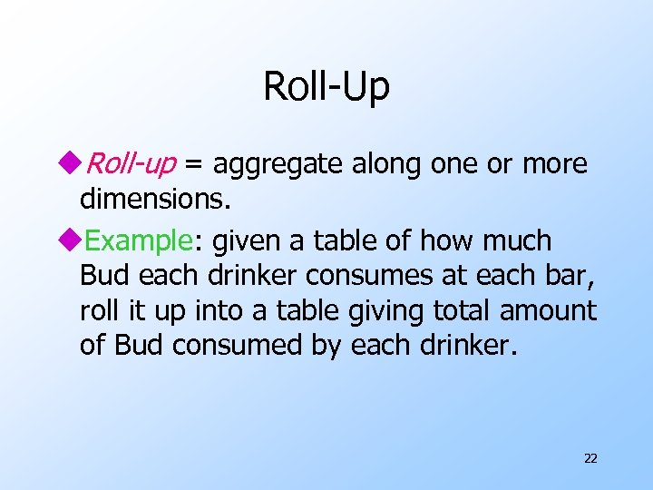Roll-Up u. Roll-up = aggregate along one or more dimensions. u. Example: given a