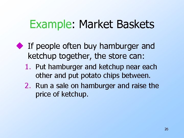 Example: Market Baskets u If people often buy hamburger and ketchup together, the store