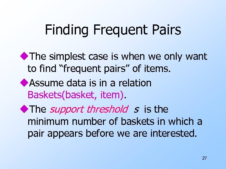 Finding Frequent Pairs u. The simplest case is when we only want to find