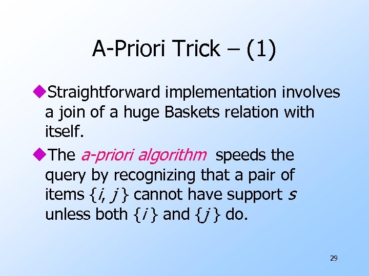 A-Priori Trick – (1) u. Straightforward implementation involves a join of a huge Baskets