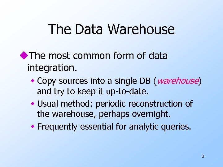 The Data Warehouse u. The most common form of data integration. w Copy sources