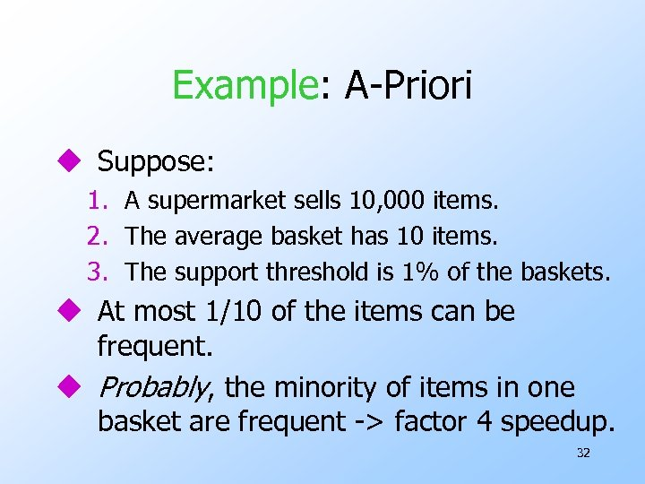 Example: A-Priori u Suppose: 1. A supermarket sells 10, 000 items. 2. The average