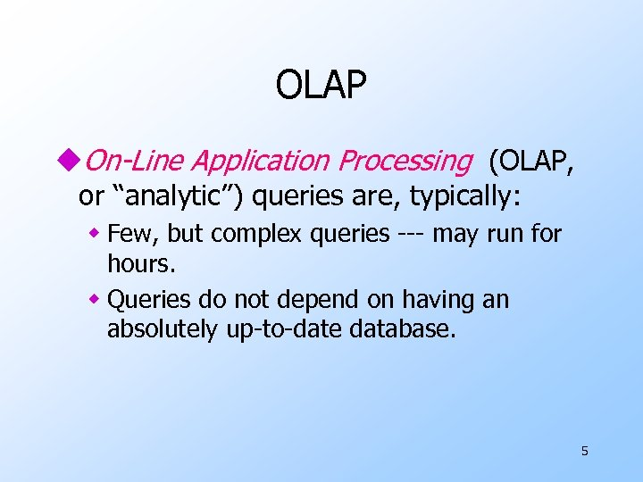 """OLAP u. On-Line Application Processing (OLAP, or """"analytic"""") queries are, typically: w Few, but"""