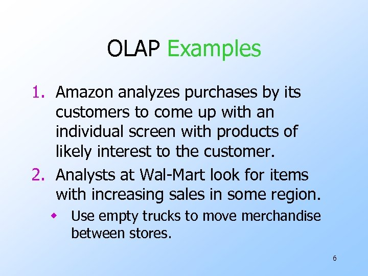OLAP Examples 1. Amazon analyzes purchases by its customers to come up with an