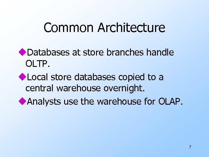 Common Architecture u. Databases at store branches handle OLTP. u. Local store databases copied