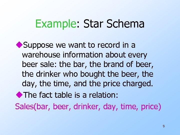 Example: Star Schema u. Suppose we want to record in a warehouse information about