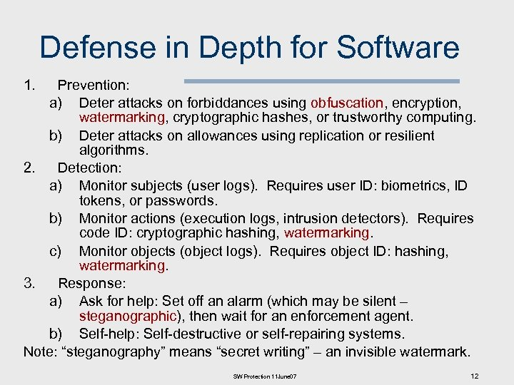 Defense in Depth for Software 1. Prevention: a) Deter attacks on forbiddances using obfuscation,