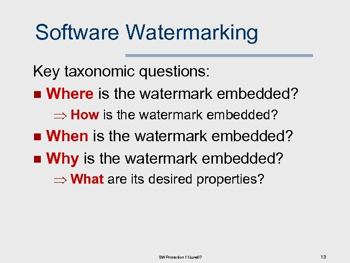 Software Watermarking Key taxonomic questions: n Where is the watermark embedded? How is the