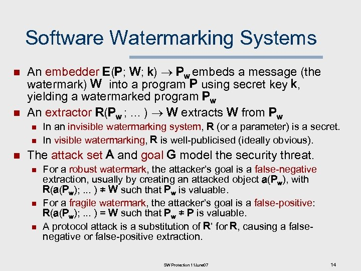 Software Watermarking Systems n n An embedder E(P; W; k) Pw embeds a message