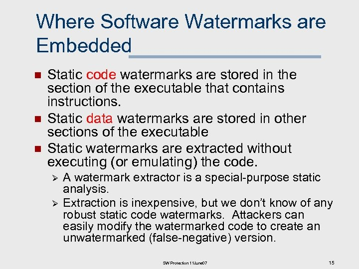 Where Software Watermarks are Embedded n n n Static code watermarks are stored in