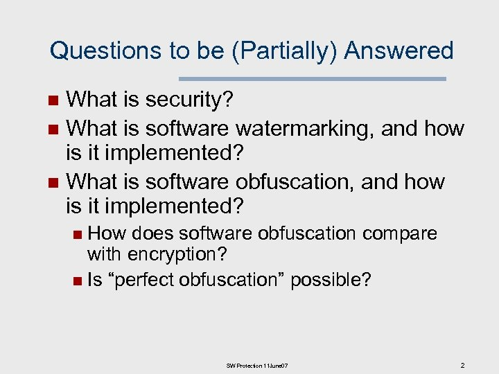 Questions to be (Partially) Answered What is security? n What is software watermarking, and