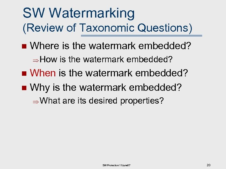 SW Watermarking (Review of Taxonomic Questions) n Where is the watermark embedded? How is