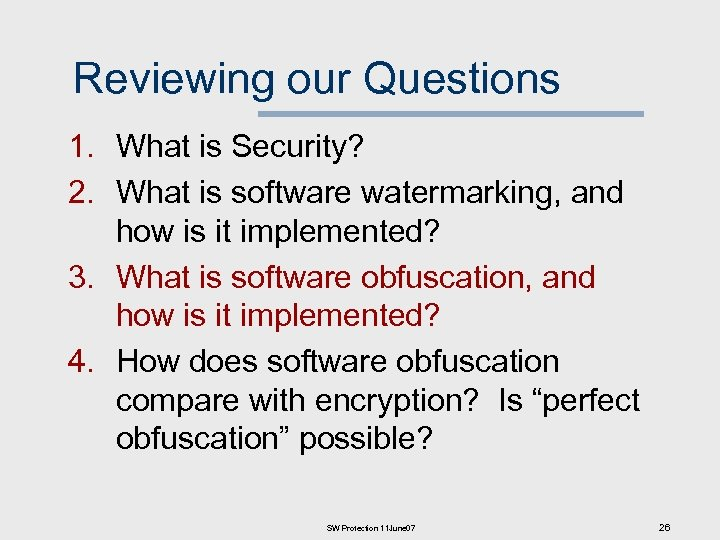 Reviewing our Questions 1. What is Security? 2. What is software watermarking, and how