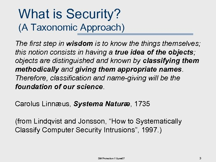 What is Security? (A Taxonomic Approach) The first step in wisdom is to know