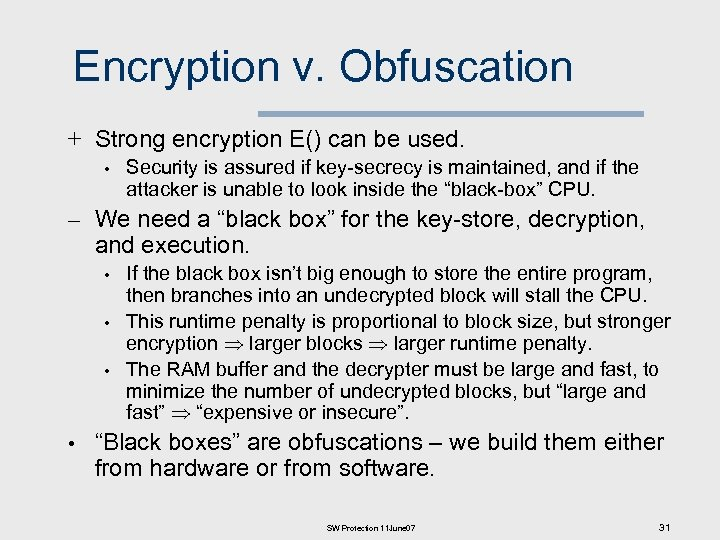 Encryption v. Obfuscation + Strong encryption E() can be used. • Security is assured