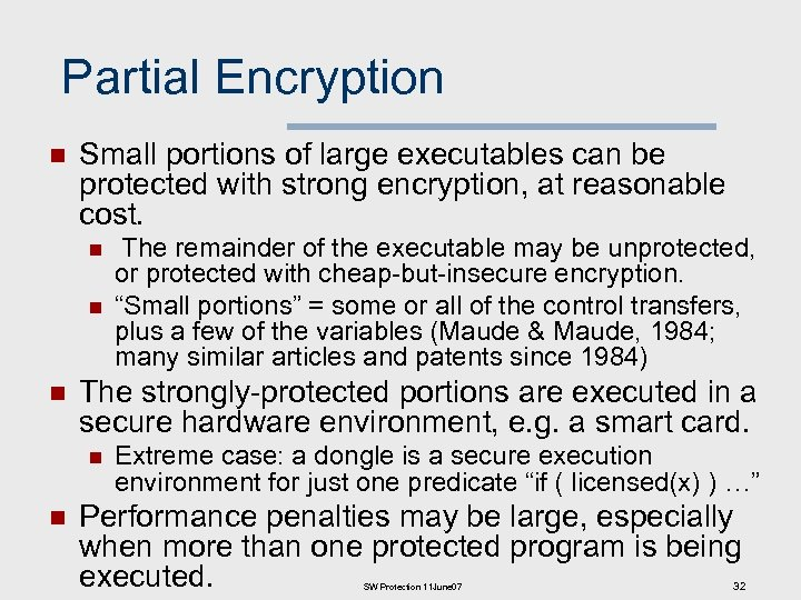 Partial Encryption n Small portions of large executables can be protected with strong encryption,