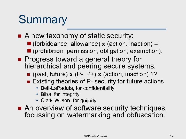 Summary n A new taxonomy of static security: n (forbiddance, allowance) x (action, inaction)
