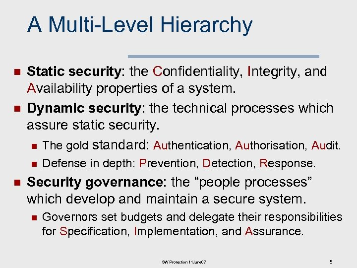 A Multi-Level Hierarchy n n Static security: the Confidentiality, Integrity, and Availability properties of