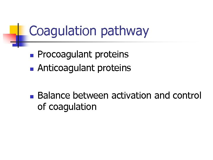Coagulation pathway n n n Procoagulant proteins Anticoagulant proteins Balance between activation and control