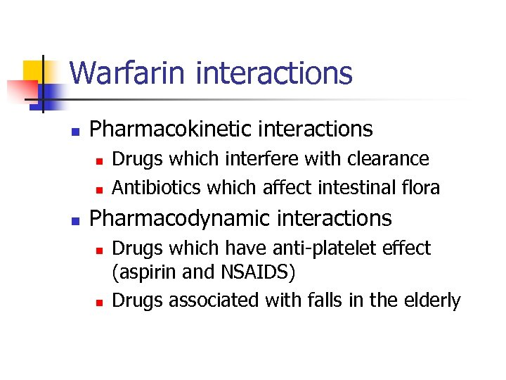 Warfarin interactions n Pharmacokinetic interactions n n n Drugs which interfere with clearance Antibiotics