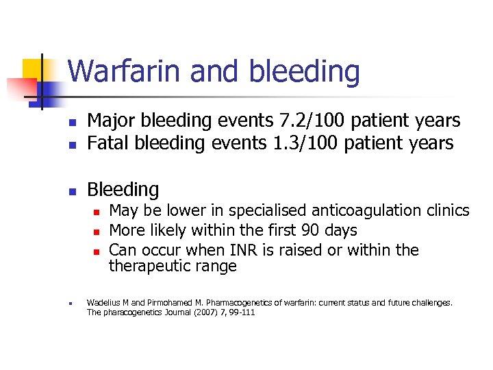 Warfarin and bleeding n Major bleeding events 7. 2/100 patient years Fatal bleeding events
