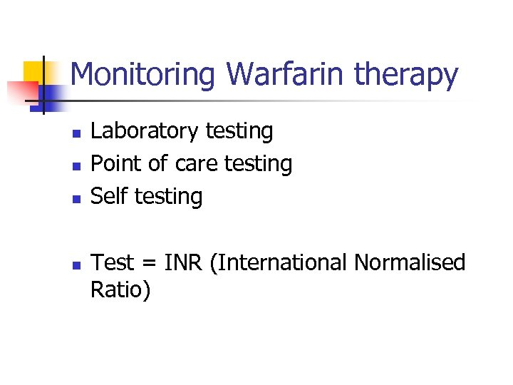 Monitoring Warfarin therapy n n Laboratory testing Point of care testing Self testing Test
