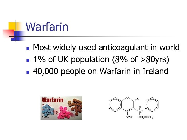 Warfarin n Most widely used anticoagulant in world 1% of UK population (8% of