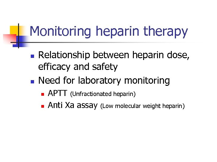 Monitoring heparin therapy n n Relationship between heparin dose, efficacy and safety Need for