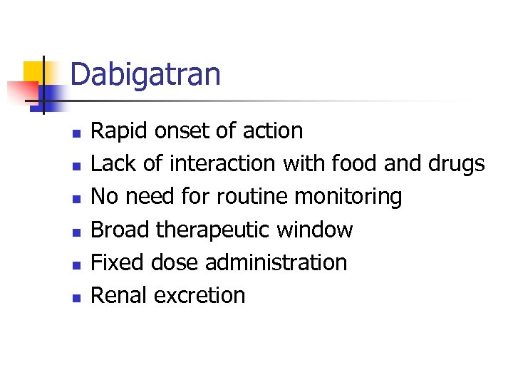 Dabigatran n n n Rapid onset of action Lack of interaction with food and