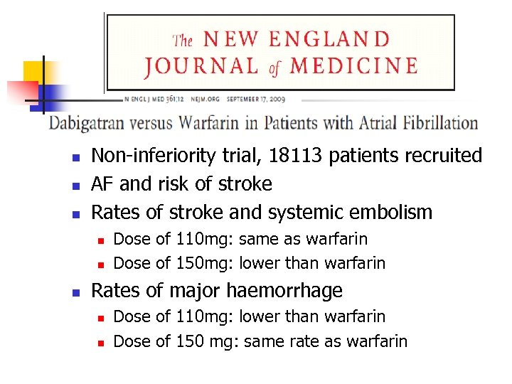n n n Non-inferiority trial, 18113 patients recruited AF and risk of stroke Rates