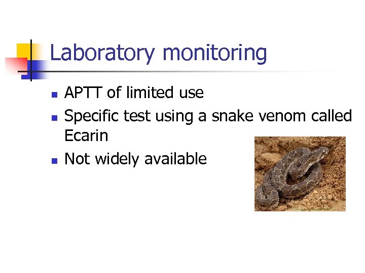 Laboratory monitoring n n n APTT of limited use Specific test using a snake