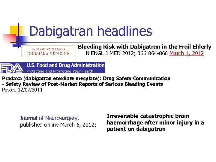 Dabigatran headlines Bleeding Risk with Dabigatran in the Frail Elderly N ENGL J MED