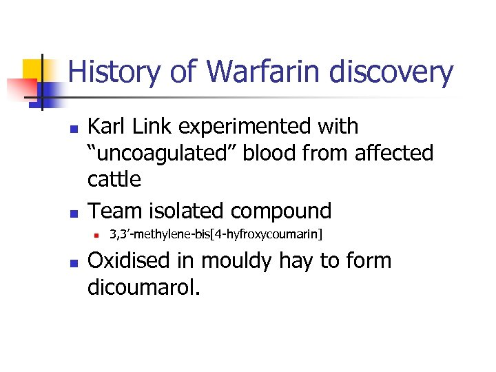 """History of Warfarin discovery n n Karl Link experimented with """"uncoagulated"""" blood from affected"""