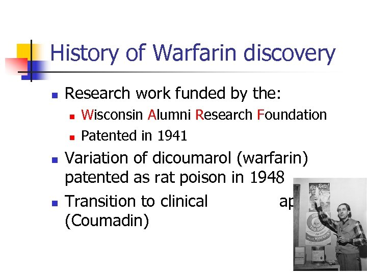 History of Warfarin discovery n Research work funded by the: n n Wisconsin Alumni