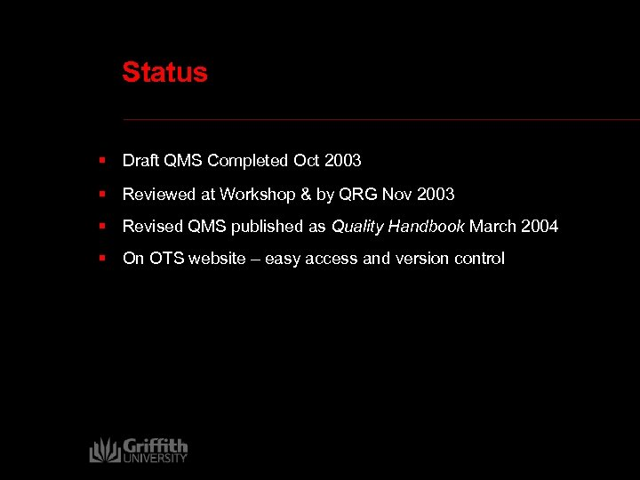 Status § Draft QMS Completed Oct 2003 § Reviewed at Workshop & by QRG