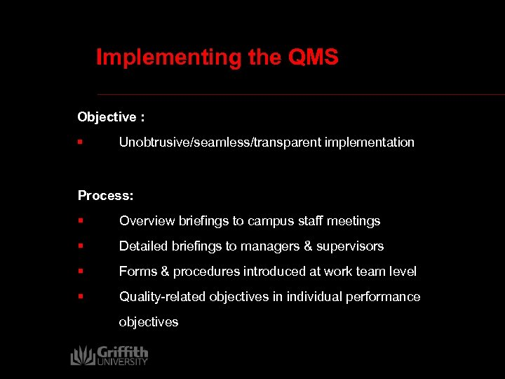 Implementing the QMS Objective : § Unobtrusive/seamless/transparent implementation Process: § Overview briefings to campus