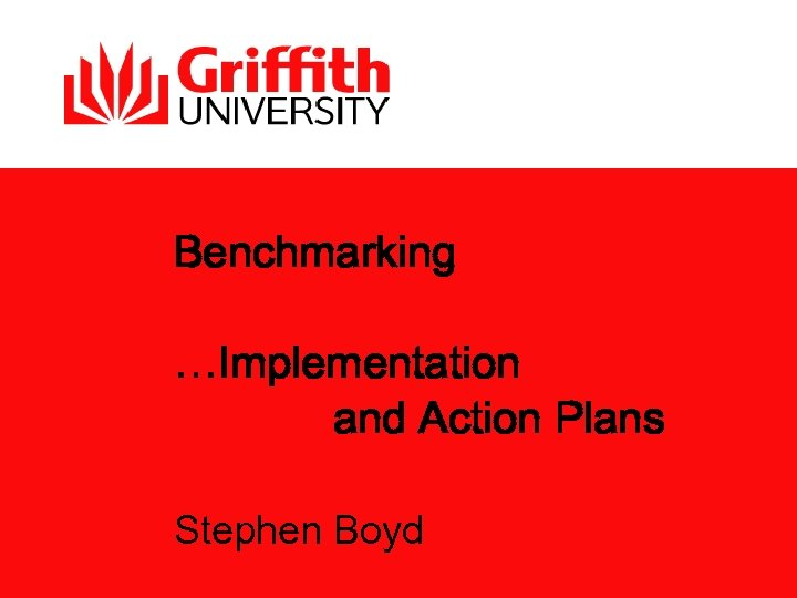 Benchmarking …Implementation and Action Plans Stephen Boyd
