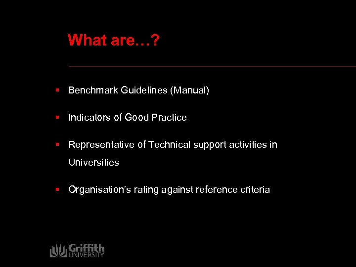 What are…? § Benchmark Guidelines (Manual) § Indicators of Good Practice § Representative of